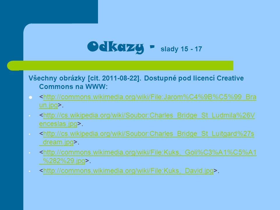 Odkazy - slady 15 - 17 Všechny obrázky [cit. 2011-08-22]. Dostupné pod licencí Creative Commons na WWW:.http://commons.wikimedia.org/wiki/File:Jarom%C