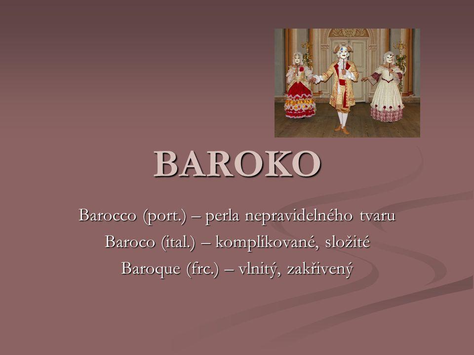 BAROKO Barocco (port.) – perla nepravidelného tvaru Baroco (ital.) – komplikované, složité Baroque (frc.) – vlnitý, zakřivený
