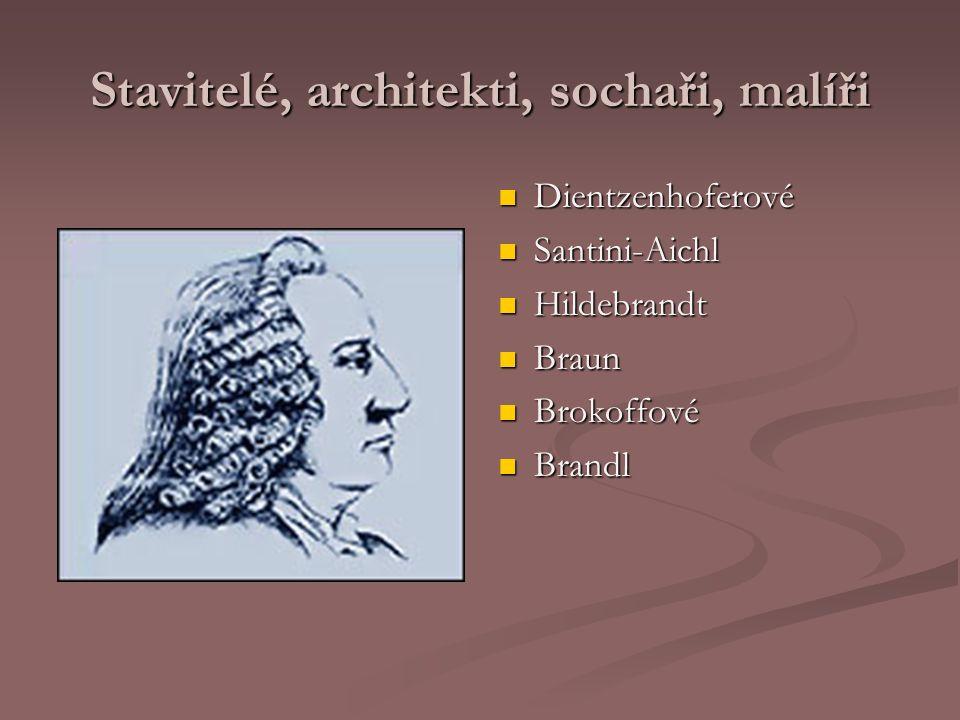 Stavitelé, architekti, sochaři, malíři Dientzenhoferové Santini-Aichl Hildebrandt Braun Brokoffové Brandl