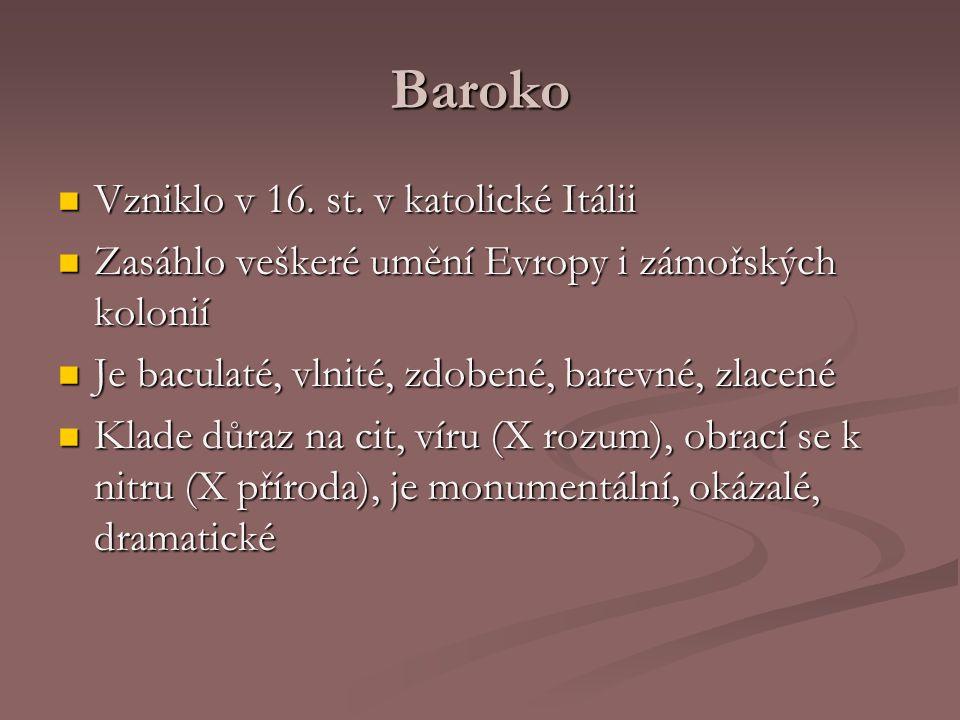 Baroko Vzniklo v 16. st. v katolické Itálii Vzniklo v 16. st. v katolické Itálii Zasáhlo veškeré umění Evropy i zámořských kolonií Zasáhlo veškeré umě
