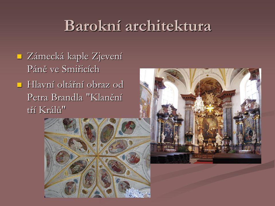 Barokní architektura Zámecká kaple Zjevení Páně ve Smiřicích Zámecká kaple Zjevení Páně ve Smiřicích Hlavní oltářní obraz od Petra Brandla