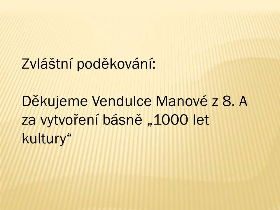 """Zvláštní poděkování: Děkujeme Vendulce Manové z 8. A za vytvoření básně """"1000 let kultury"""
