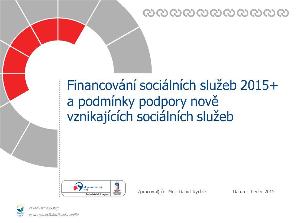 Datum: Zpracoval(a): Zavedli jsme systém environmentálního řízení a auditu Financování sociálních služeb 2015+ a podmínky podpory nově vznikajících sociálních služeb Leden 2015 Mgr.