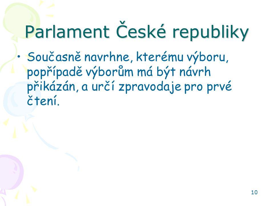 10 Parlament České republiky Současně navrhne, kterému výboru, popřípadě výborům má být návrh přikázán, a určí zpravodaje pro prvé čtení.