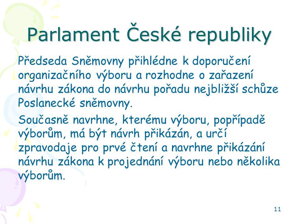 11 Parlament České republiky Předseda Sněmovny přihlédne k doporučení organizačního výboru a rozhodne o zařazení návrhu zákona do návrhu pořadu nejbližší schůze Poslanecké sněmovny.