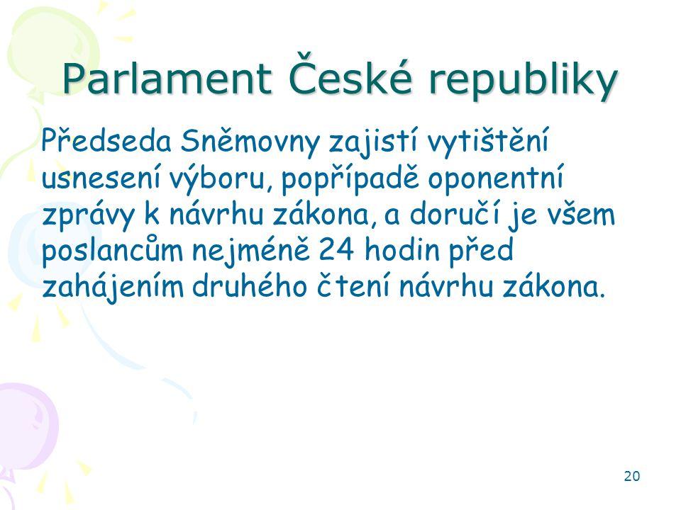 20 Parlament České republiky Předseda Sněmovny zajistí vytištění usnesení výboru, popřípadě oponentní zprávy k návrhu zákona, a doručí je všem poslanc