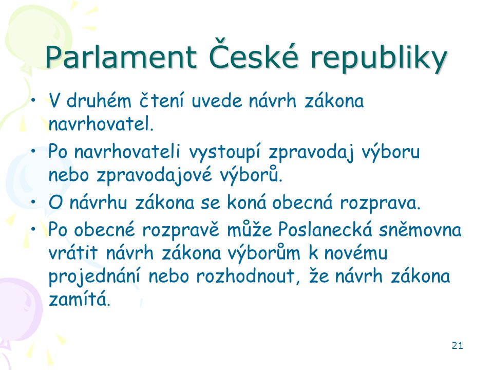 21 Parlament České republiky V druhém čtení uvede návrh zákona navrhovatel. Po navrhovateli vystoupí zpravodaj výboru nebo zpravodajové výborů. O návr
