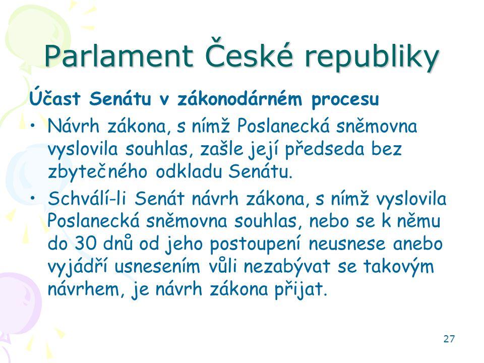 27 Parlament České republiky Účast Senátu v zákonodárném procesu Návrh zákona, s nímž Poslanecká sněmovna vyslovila souhlas, zašle její předseda bez z