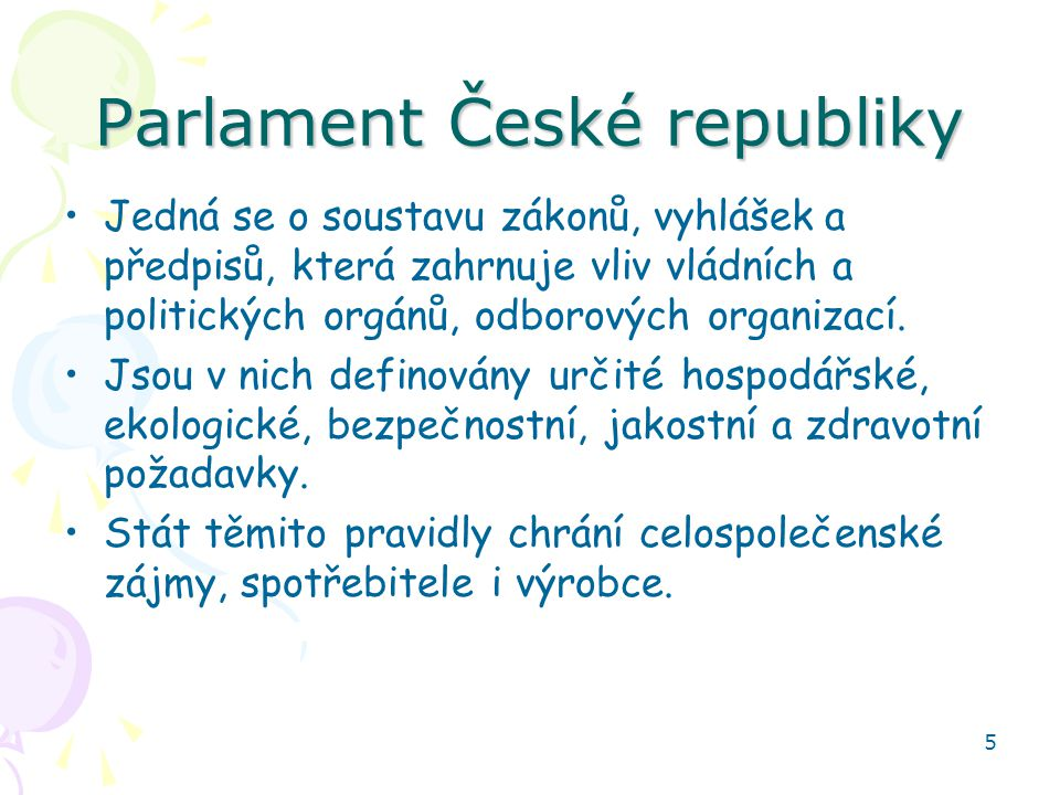 6 Parlament České republiky Návrhy zákonů se podávají Poslanecké sněmovně.