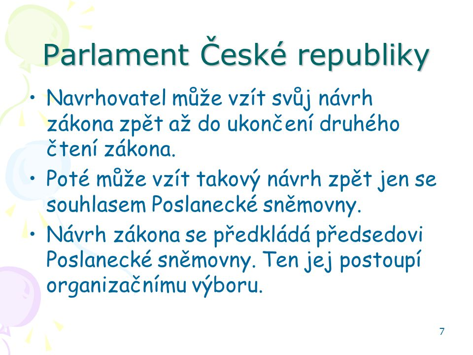 7 Parlament České republiky Navrhovatel může vzít svůj návrh zákona zpět až do ukončení druhého čtení zákona. Poté může vzít takový návrh zpět jen se