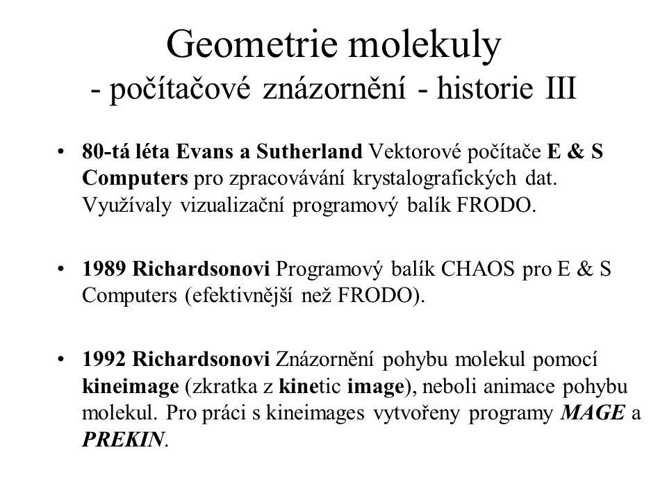 Geometrie molekuly - počítačové znázornění - historie III 80-tá léta Evans a Sutherland Vektorové počítače E & S Computers pro zpracovávání krystalogr