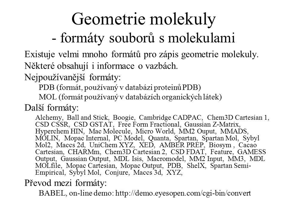 Geometrie molekuly - formáty souborů s molekulami Existuje velmi mnoho formátů pro zápis geometrie molekuly. Některé obsahují i informace o vazbách. N