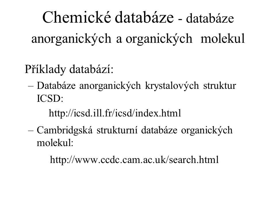 Příklady databází: –Databáze anorganických krystalových struktur ICSD: http://icsd.ill.fr/icsd/index.html –Cambridgská strukturní databáze organických