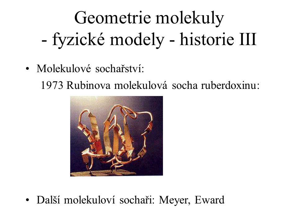Geometrie molekuly - fyzické modely - historie III Molekulové sochařství: 1973 Rubinova molekulová socha ruberdoxinu: Další molekuloví sochaři: Meyer,