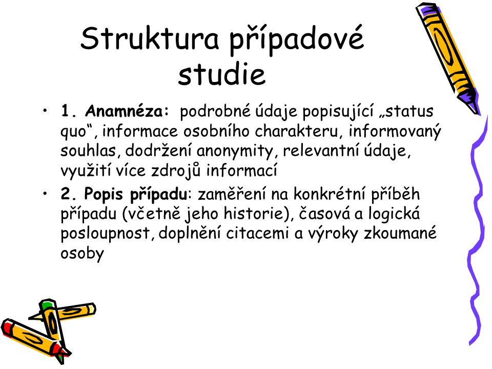 """Struktura případové studie 1. Anamnéza: podrobné údaje popisující """"status quo"""", informace osobního charakteru, informovaný souhlas, dodržení anonymity"""