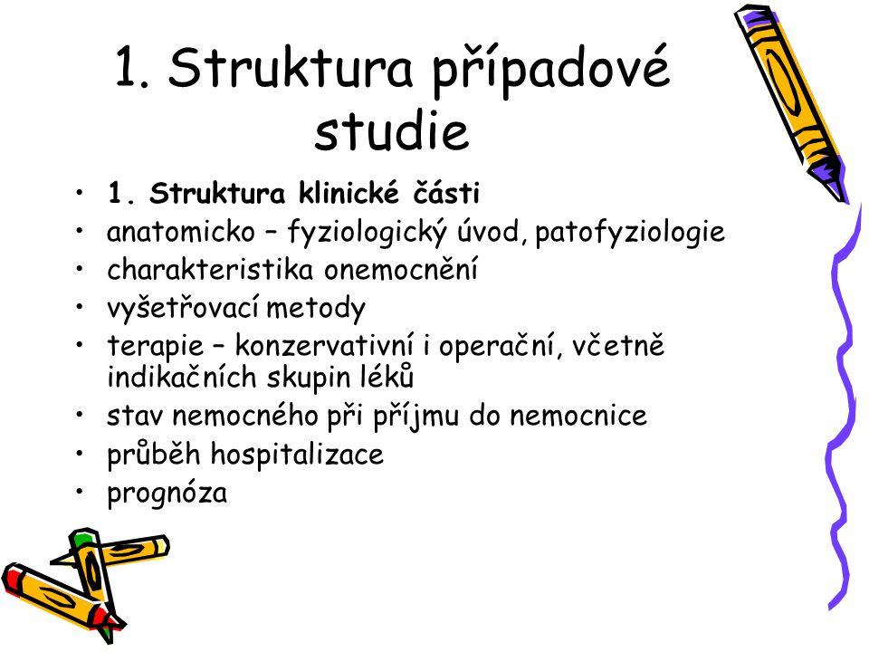 1. Struktura případové studie 1. Struktura klinické části anatomicko – fyziologický úvod, patofyziologie charakteristika onemocnění vyšetřovací metody