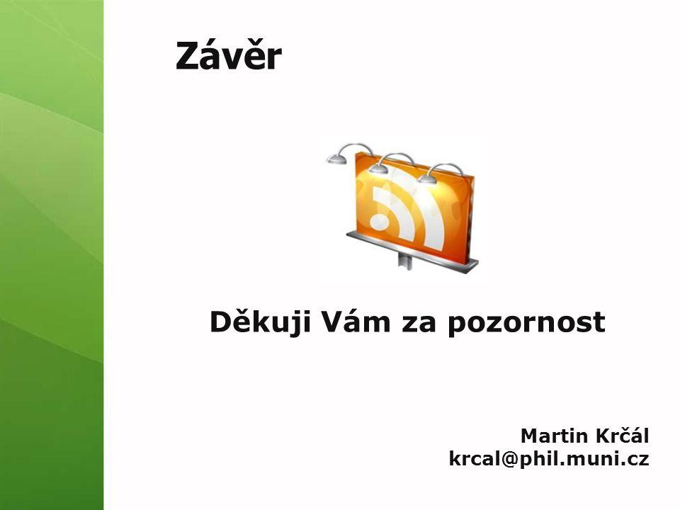 Závěr Děkuji Vám za pozornost Martin Krčál krcal@phil.muni.cz
