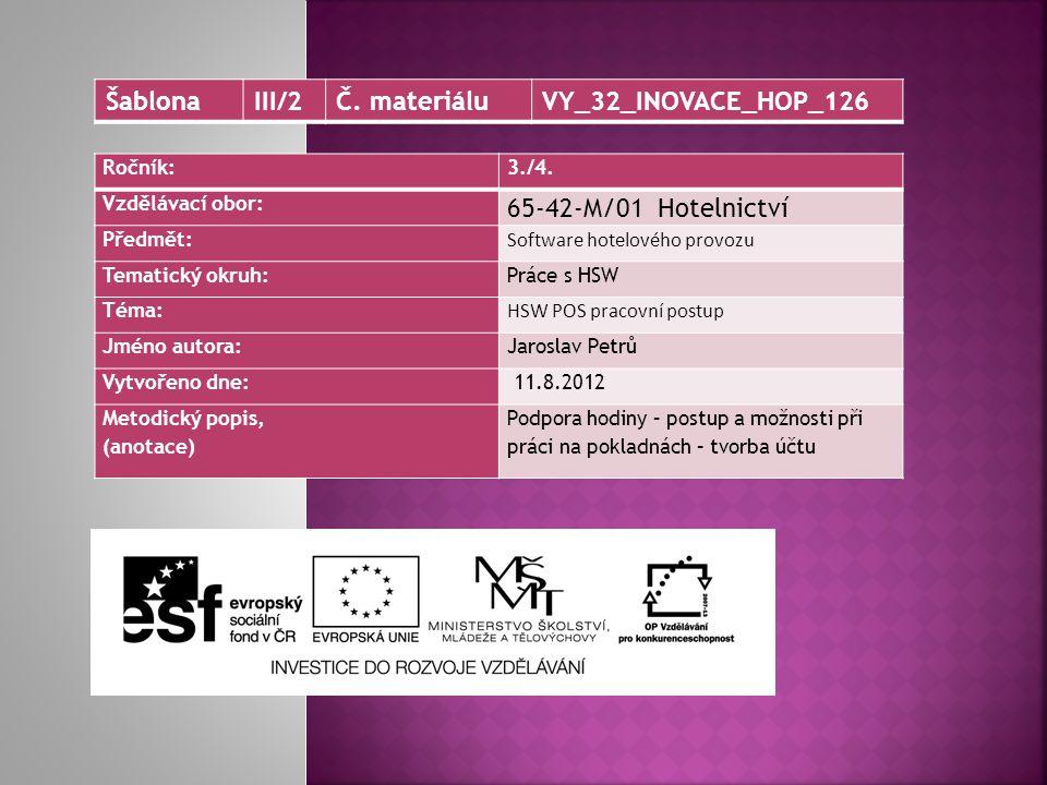 Ročník:3./4. Vzdělávací obor: 65-42-M/01 Hotelnictví Předmět: Software hotelového provozu Tematický okruh: Práce s HSW Téma: HSW POS pracovní postup J