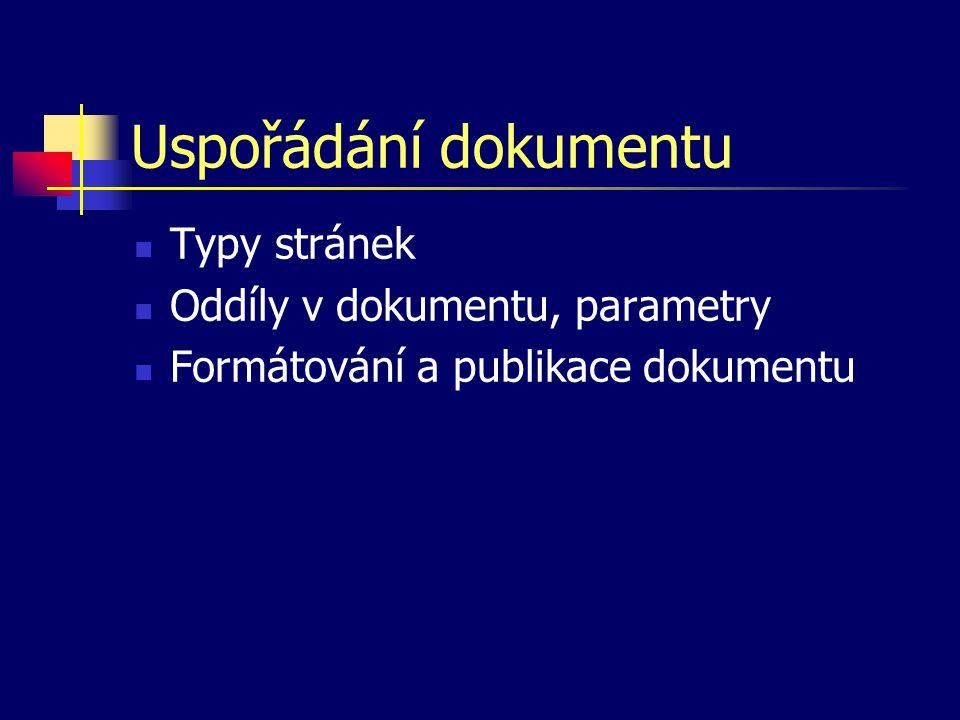 Uspořádání dokumentu Typy stránek Oddíly v dokumentu, parametry Formátování a publikace dokumentu