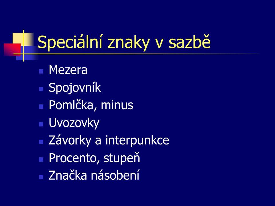 Speciální znaky v sazbě Mezera Spojovník Pomlčka, minus Uvozovky Závorky a interpunkce Procento, stupeň Značka násobení