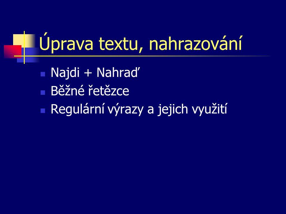 Úprava textu, nahrazování Najdi + Nahraď Běžné řetězce Regulární výrazy a jejich využití
