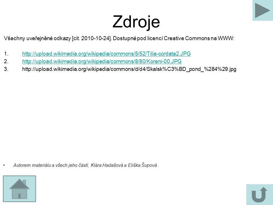 Zdroje Všechny uveřejněné odkazy [cit. 2010-10-24]. Dostupné pod licencí Creative Commons na WWW: 1.http://upload.wikimedia.org/wikipedia/commons/5/52