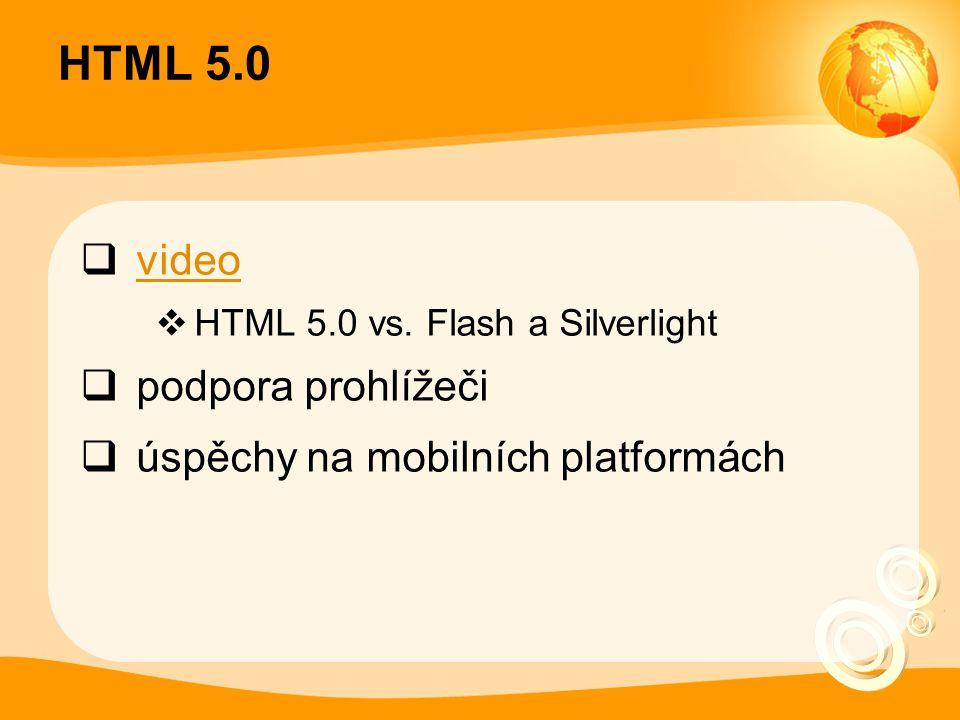 HTML 5.0  video video  HTML 5.0 vs. Flash a Silverlight  podpora prohlížeči  úspěchy na mobilních platformách
