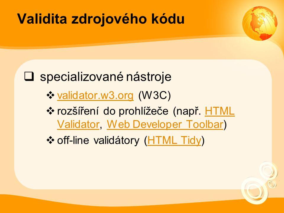 Validita zdrojového kódu  specializované nástroje  validator.w3.org (W3C) validator.w3.org  rozšíření do prohlížeče (např. HTML Validator, Web Deve