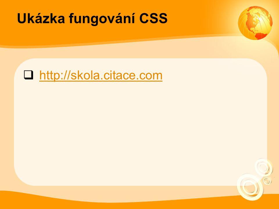 Ukázka fungování CSS  http://skola.citace.com http://skola.citace.com