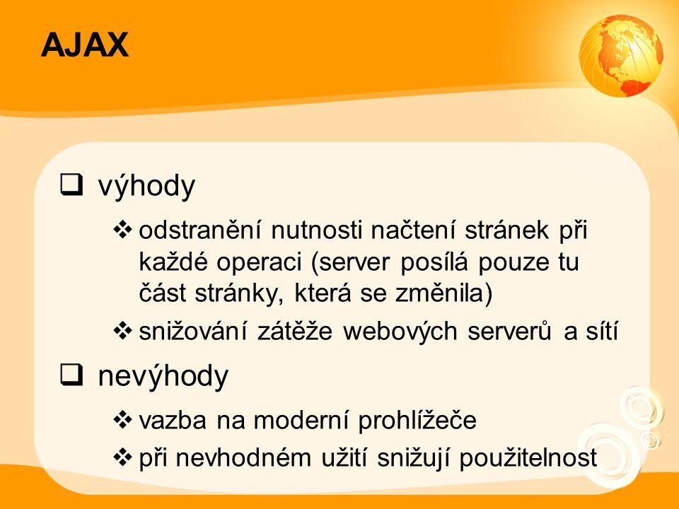 AJAX  výhody  odstranění nutnosti načtení stránek při každé operaci (server posílá pouze tu část stránky, která se změnila)  snižování zátěže webov