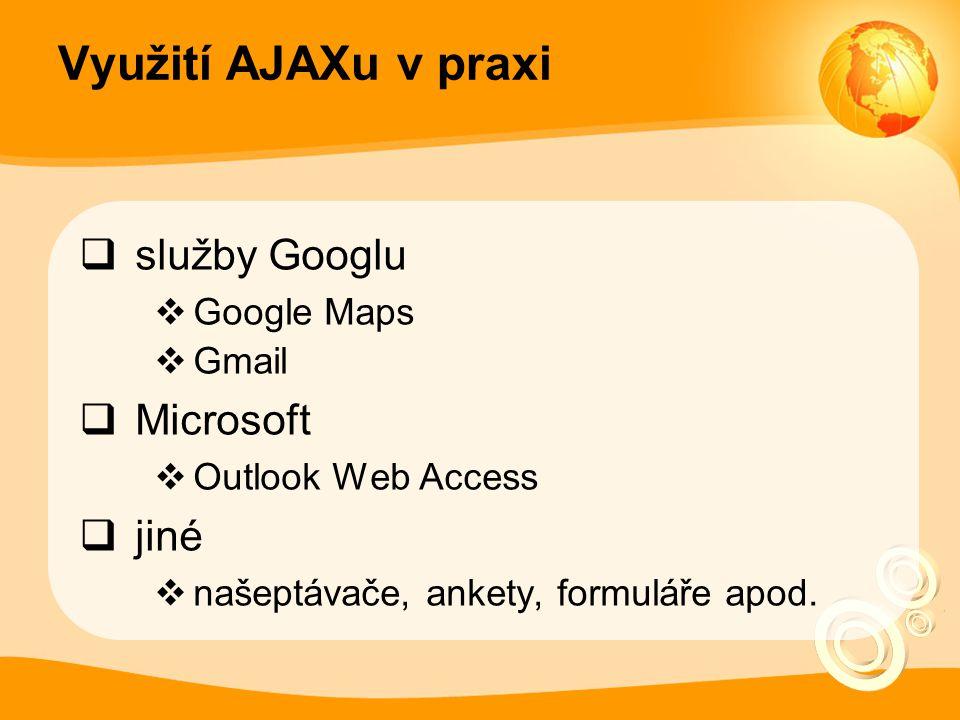 Využití AJAXu v praxi  služby Googlu  Google Maps  Gmail  Microsoft  Outlook Web Access  jiné  našeptávače, ankety, formuláře apod.