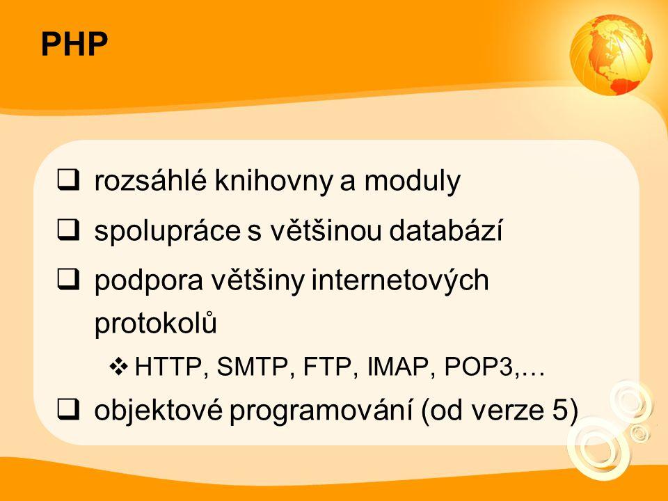 PHP  rozsáhlé knihovny a moduly  spolupráce s většinou databází  podpora většiny internetových protokolů  HTTP, SMTP, FTP, IMAP, POP3,…  objektové programování (od verze 5)