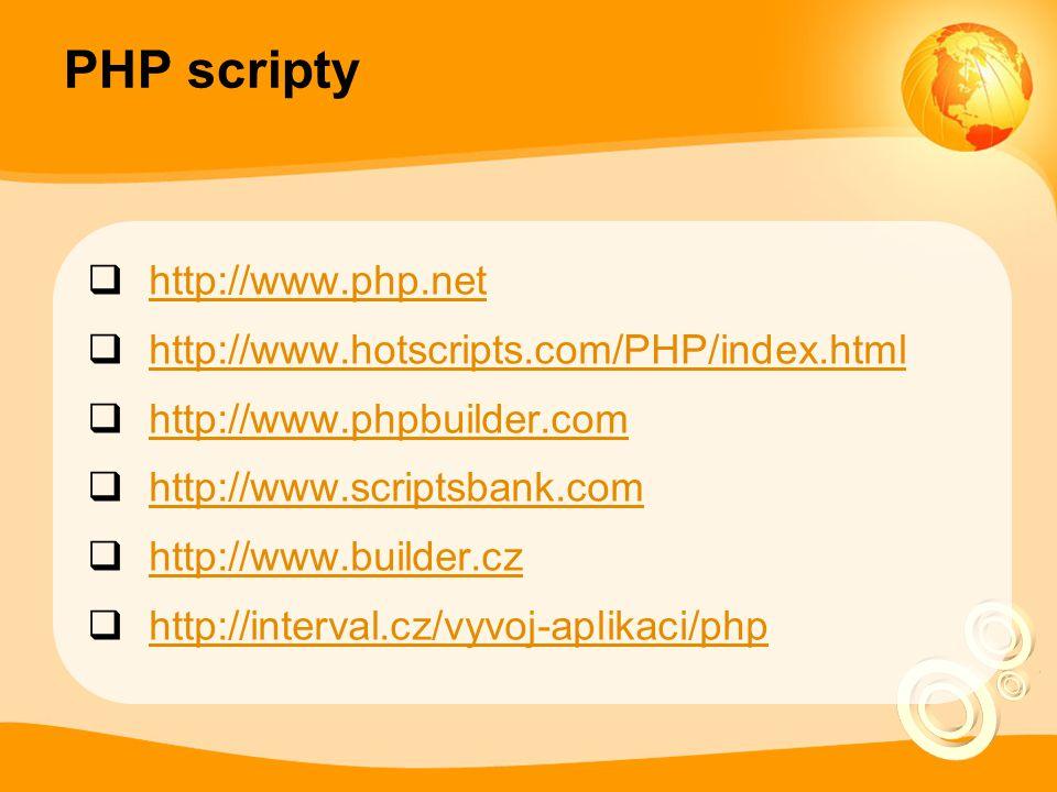 PHP scripty  http://www.php.net http://www.php.net  http://www.hotscripts.com/PHP/index.html http://www.hotscripts.com/PHP/index.html  http://www.phpbuilder.com http://www.phpbuilder.com  http://www.scriptsbank.com http://www.scriptsbank.com  http://www.builder.cz http://www.builder.cz  http://interval.cz/vyvoj-aplikaci/php http://interval.cz/vyvoj-aplikaci/php