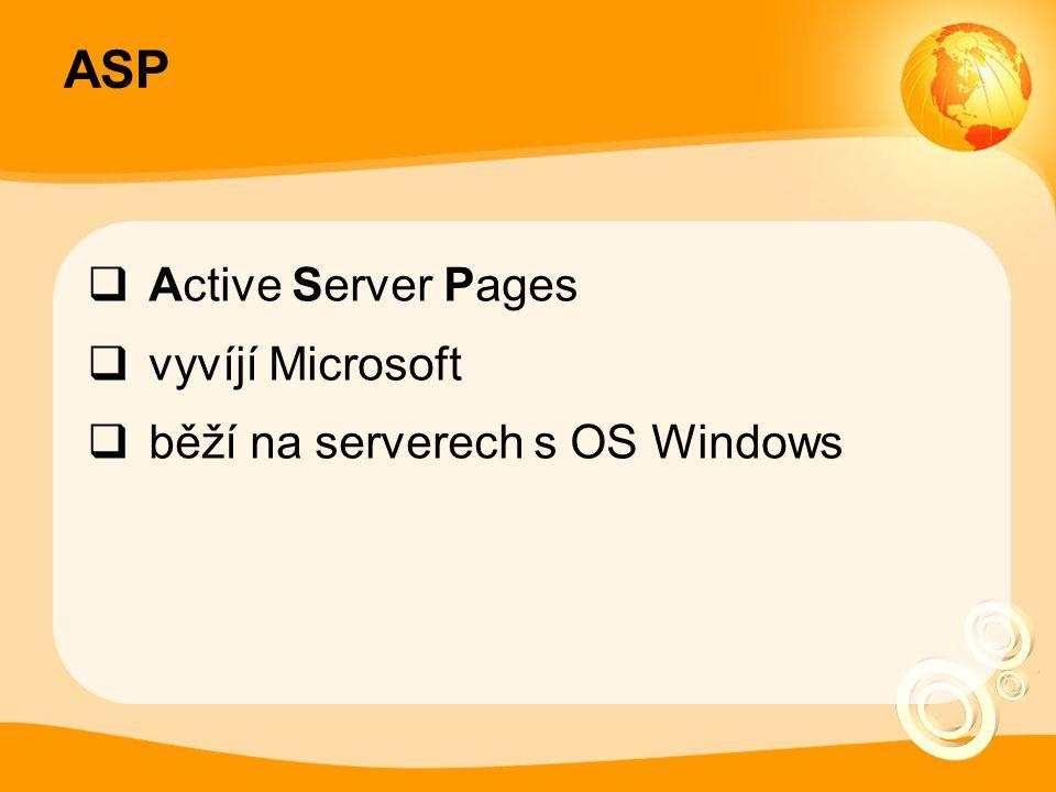 ASP  Active Server Pages  vyvíjí Microsoft  běží na serverech s OS Windows