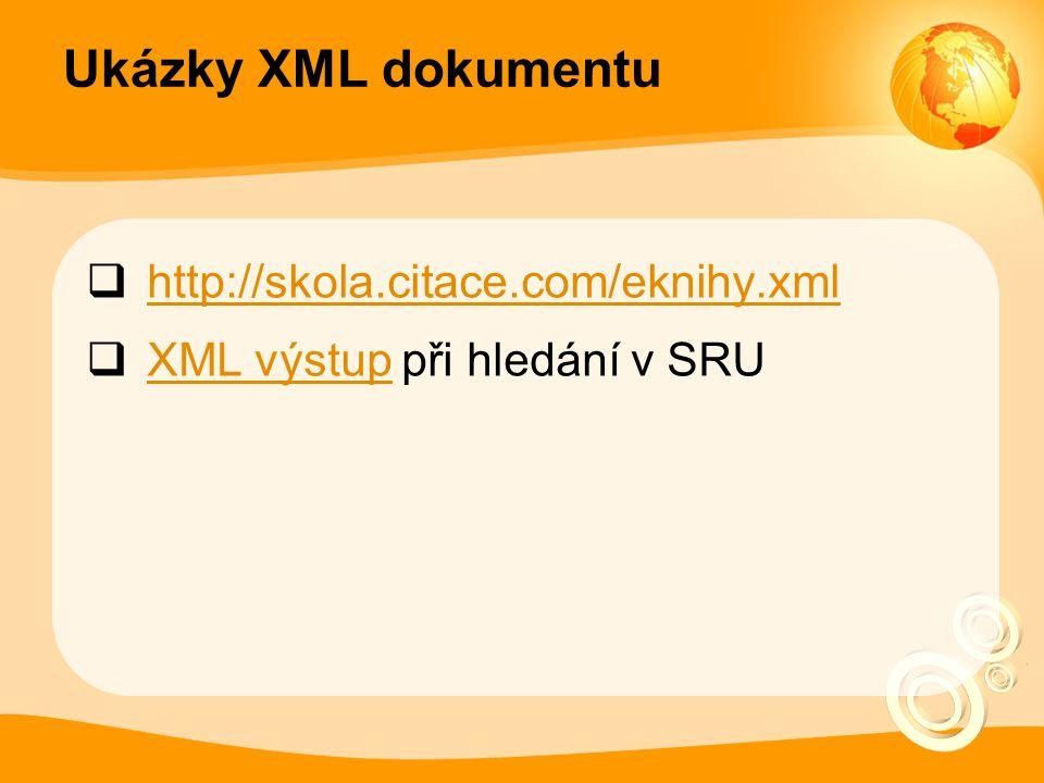 Ukázky XML dokumentu  http://skola.citace.com/eknihy.xml http://skola.citace.com/eknihy.xml  XML výstup při hledání v SRU XML výstup