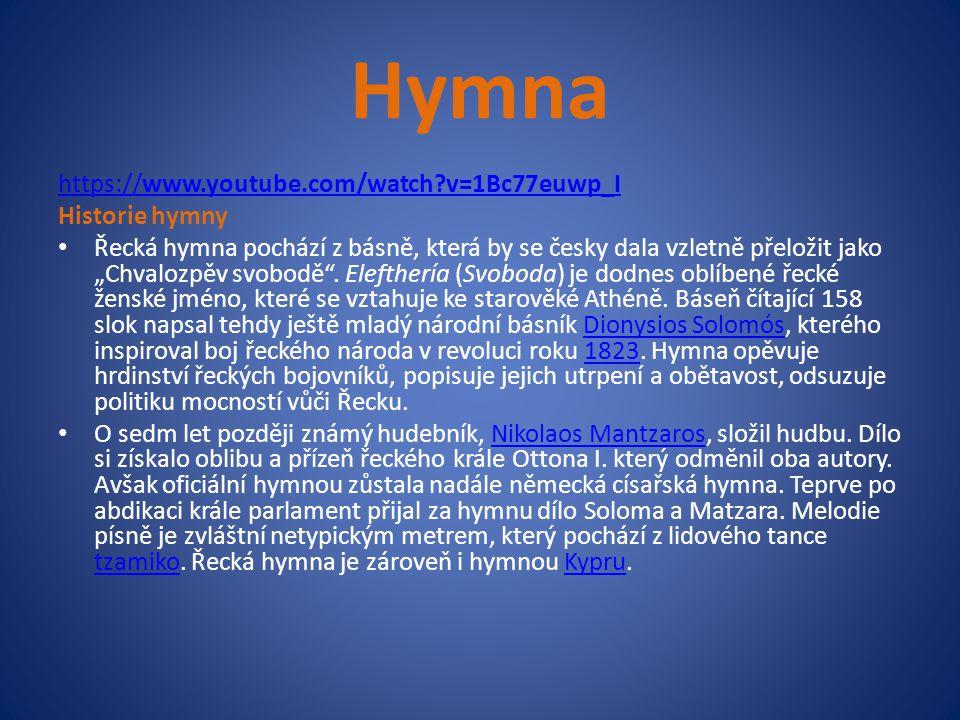 """Hymna https://www.youtube.com/watch?v=1Bc77euwp_I Historie hymny Řecká hymna pochází z básně, která by se česky dala vzletně přeložit jako """"Chvalozpěv"""