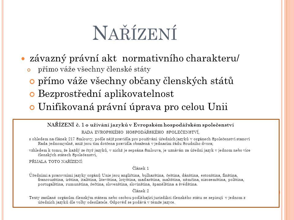 N AŘÍZENÍ závazný právní akt normativního charakteru/ přímo váže všechny členské státy přímo váže všechny občany členských států Bezprostřední aplikov