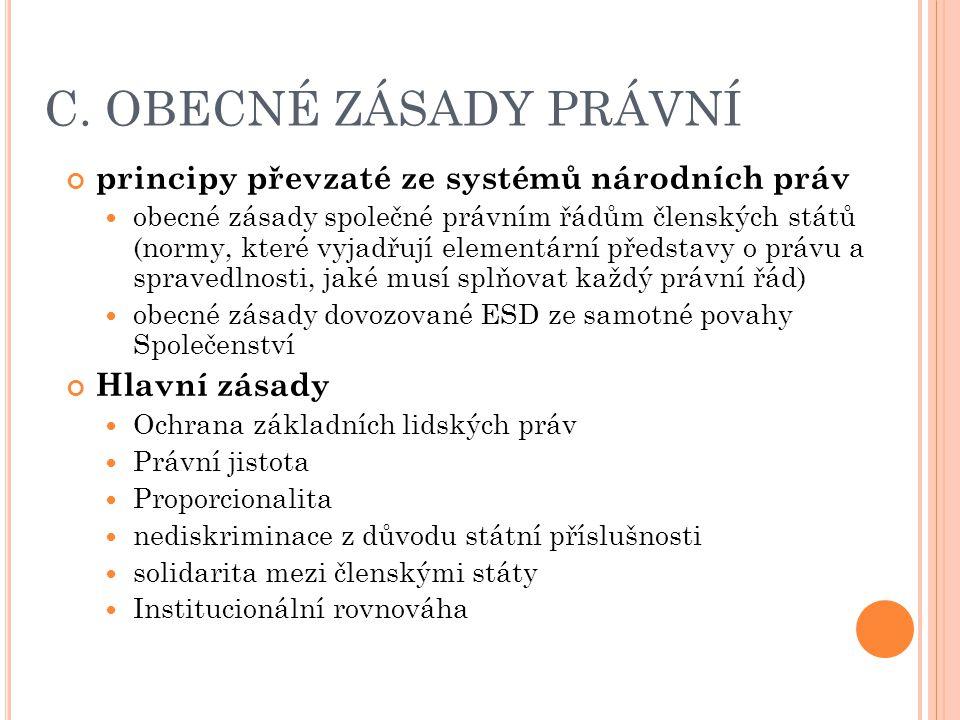 C. OBECNÉ ZÁSADY PRÁVNÍ principy převzaté ze systémů národních práv obecné zásady společné právním řádům členských států (normy, které vyjadřují eleme