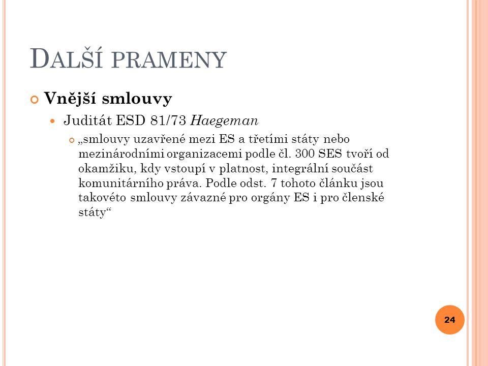 """D ALŠÍ PRAMENY Vnější smlouvy Juditát ESD 81/73 Haegeman """"smlouvy uzavřené mezi ES a třetími státy nebo mezinárodními organizacemi podle čl. 300 SES t"""