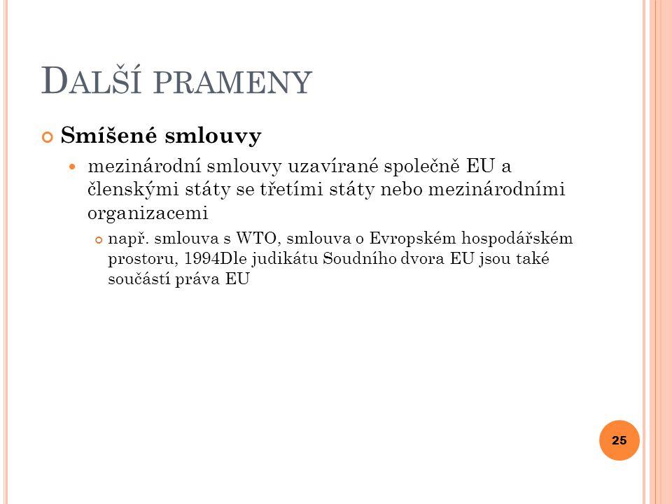 D ALŠÍ PRAMENY Smíšené smlouvy mezinárodní smlouvy uzavírané společně EU a členskými státy se třetími státy nebo mezinárodními organizacemi např. smlo