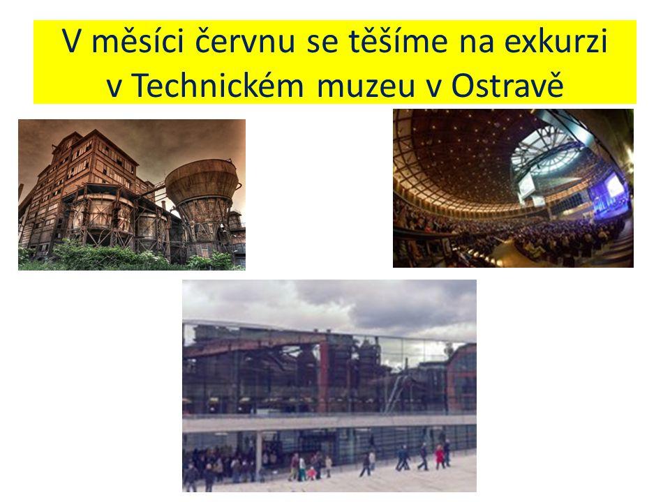 V měsíci červnu se těšíme na exkurzi v Technickém muzeu v Ostravě