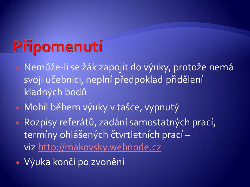  Nemůže-li se žák zapojit do výuky, protože nemá svoji učebnici, neplní předpoklad přidělení kladných bodů  Mobil během výuky v tašce, vypnutý  Rozpisy referátů, zadání samostatných prací, termíny ohlášených čtvrtletních prací – viz http://makovsky.webnode.czhttp://makovsky.webnode.cz  Výuka končí po zvonění