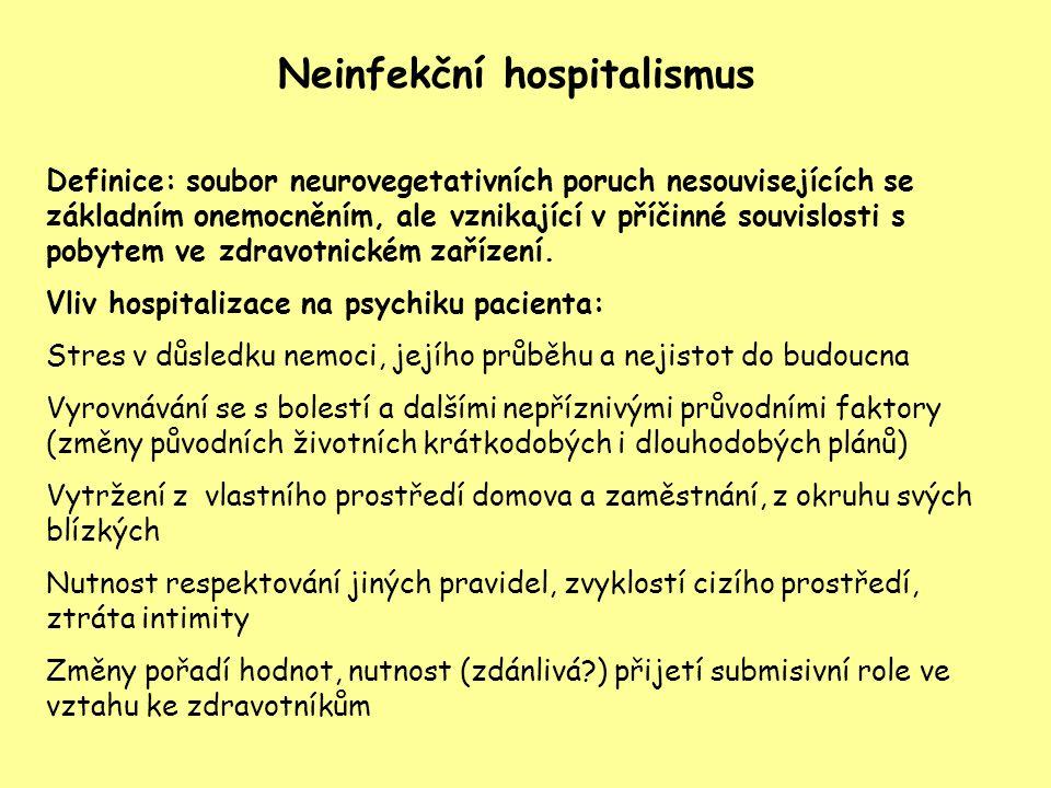 Neinfekční hospitalismus Definice: soubor neurovegetativních poruch nesouvisejících se základním onemocněním, ale vznikající v příčinné souvislosti s