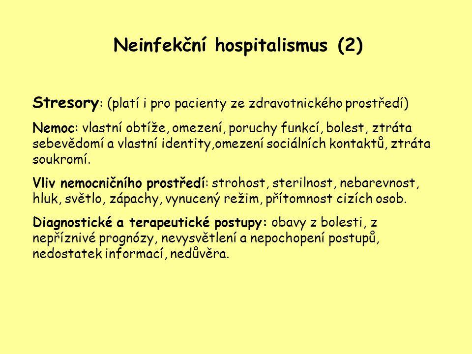 Neinfekční hospitalismus (2) Stresory : (platí i pro pacienty ze zdravotnického prostředí) Nemoc: vlastní obtíže, omezení, poruchy funkcí, bolest, ztr