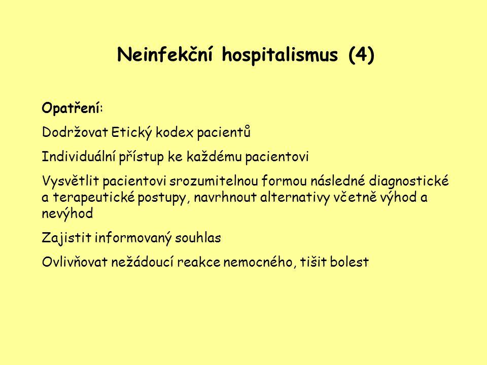 Neinfekční hospitalismus (4) Opatření: Dodržovat Etický kodex pacientů Individuální přístup ke každému pacientovi Vysvětlit pacientovi srozumitelnou f