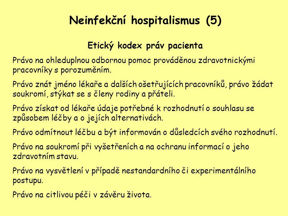 Neinfekční hospitalismus (5) Etický kodex práv pacienta Právo na ohleduplnou odbornou pomoc prováděnou zdravotnickými pracovníky s porozuměním. Právo