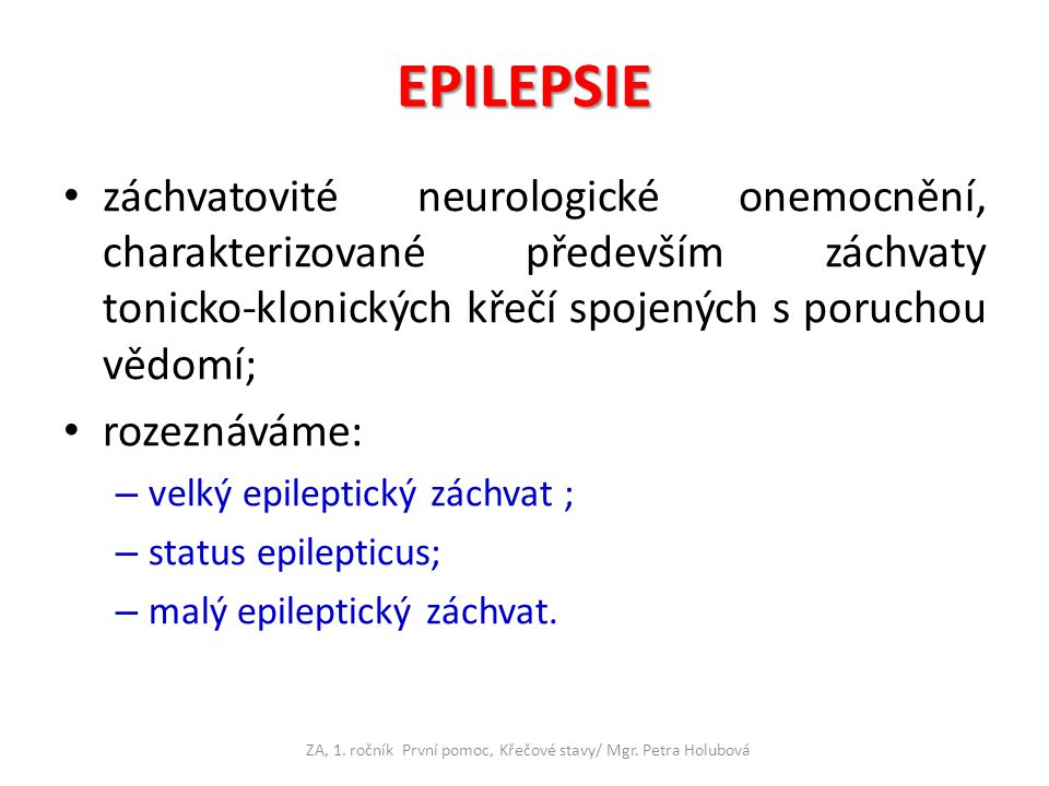 Velký epileptický záchvat jako předzvěst záchvatu se může u některých nemocných vyskytnout aura: – senzitivní ▪mrtvění, bodání, svědění ; – senzorická ▪mimořádné pocity zrakové, chuťové, sluchové; – viscerální ▪tlak v útrobách, stahování v břiše, palpitace; – psychická ▪nespavost, podrážděnost aj..