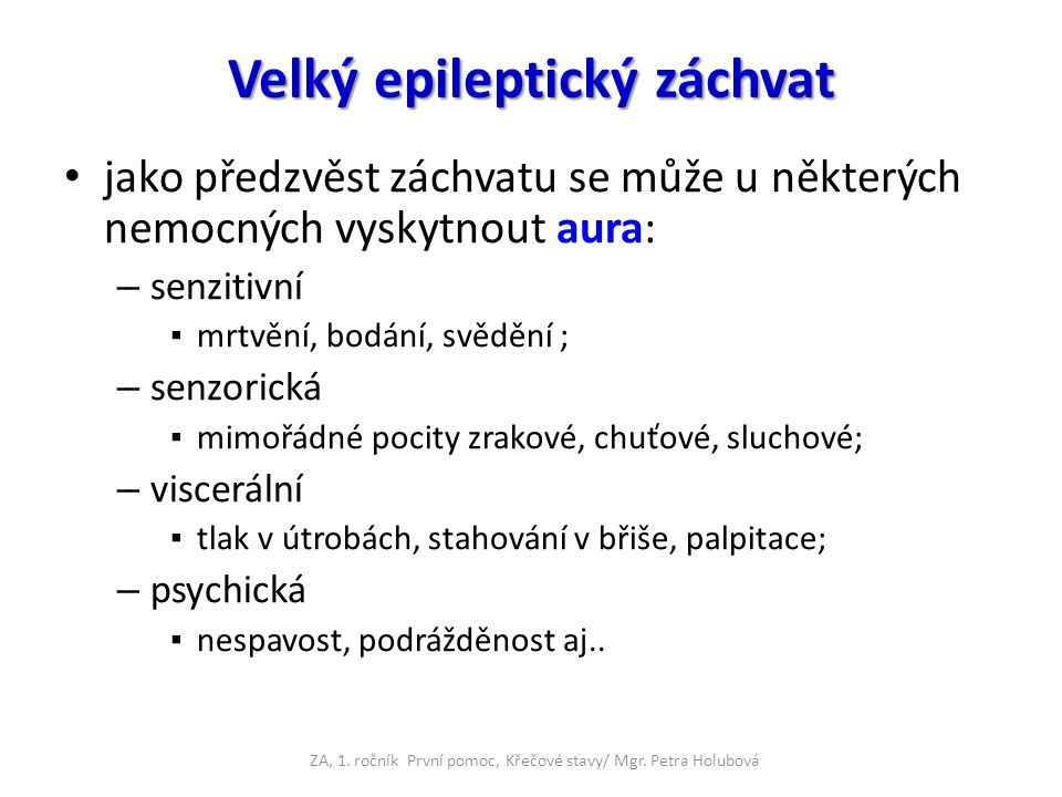 Velký epileptický záchvat jako předzvěst záchvatu se může u některých nemocných vyskytnout aura: – senzitivní ▪mrtvění, bodání, svědění ; – senzorická
