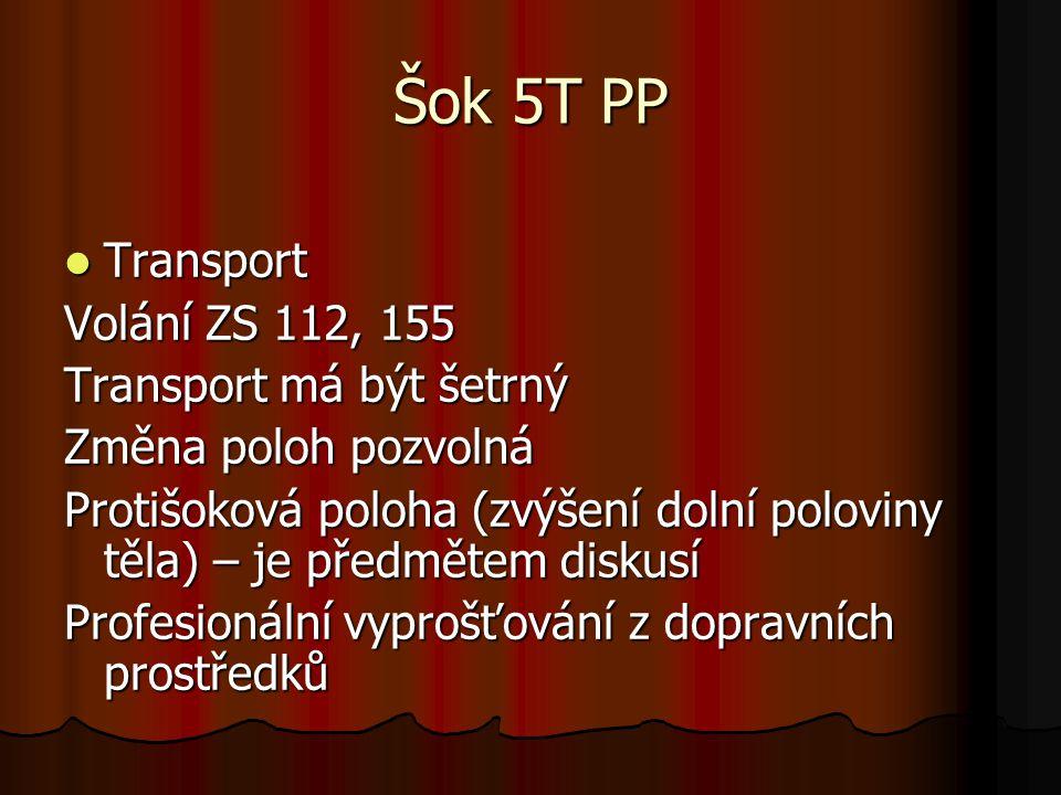 Šok 5T PP Transport Transport Volání ZS 112, 155 Transport má být šetrný Změna poloh pozvolná Protišoková poloha (zvýšení dolní poloviny těla) – je předmětem diskusí Profesionální vyprošťování z dopravních prostředků