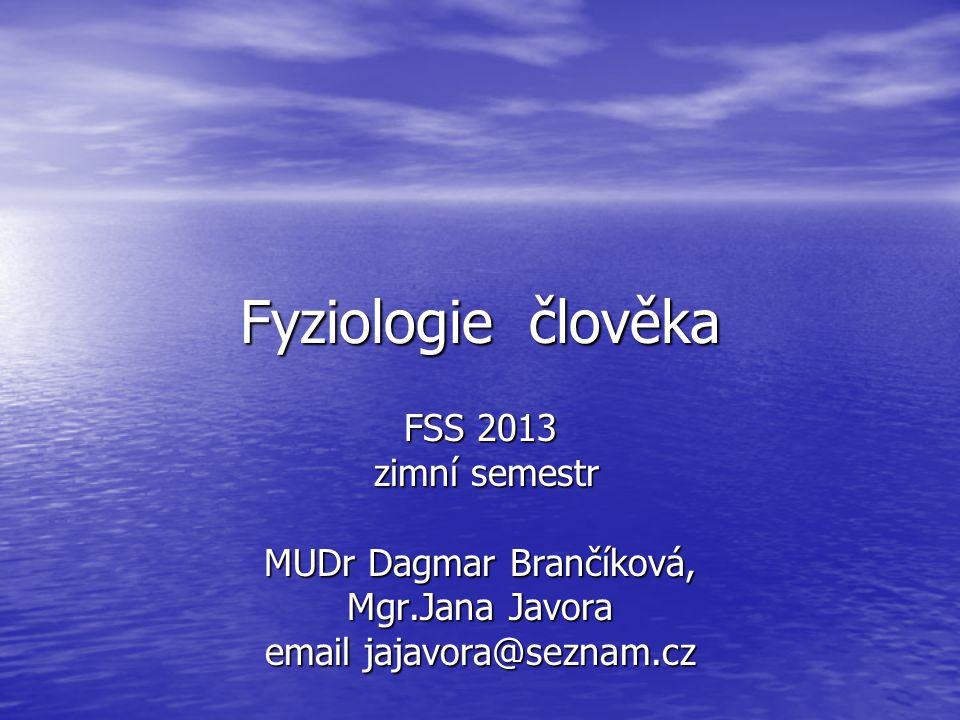 Fyziologie člověka FSS 2013 zimní semestr zimní semestr MUDr Dagmar Brančíková, Mgr.Jana Javora email jajavora@seznam.cz